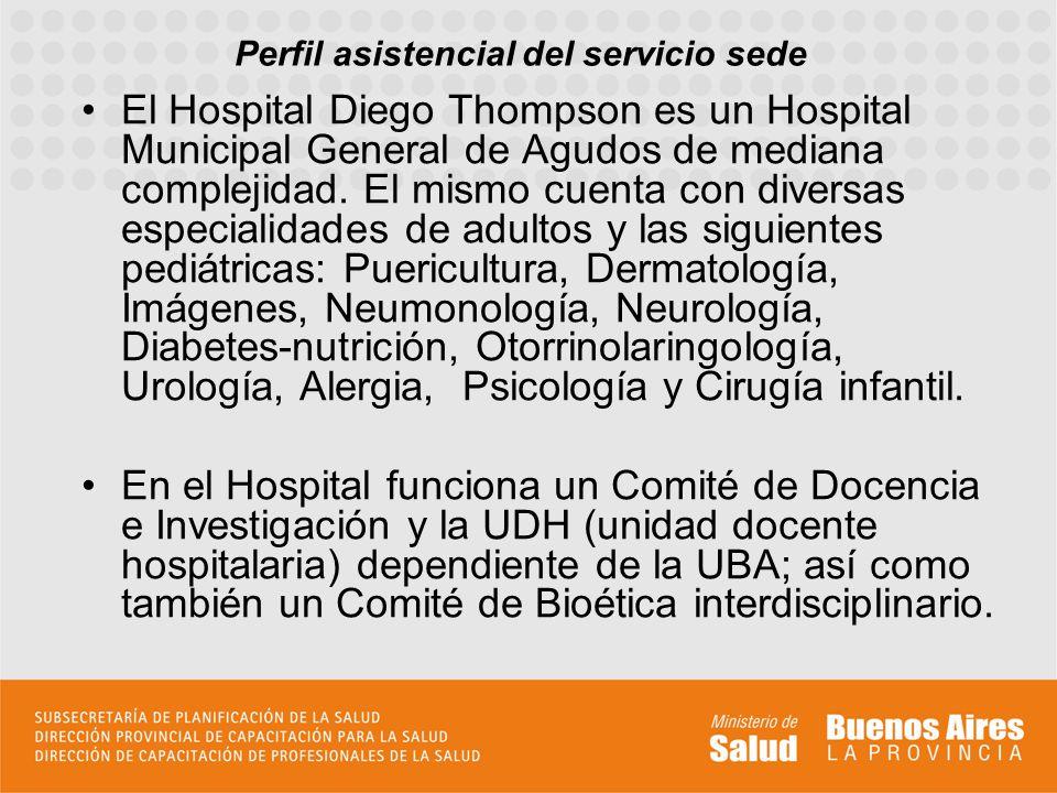 Perfil asistencial del servicio sede El Hospital Diego Thompson es un Hospital Municipal General de Agudos de mediana complejidad. El mismo cuenta con