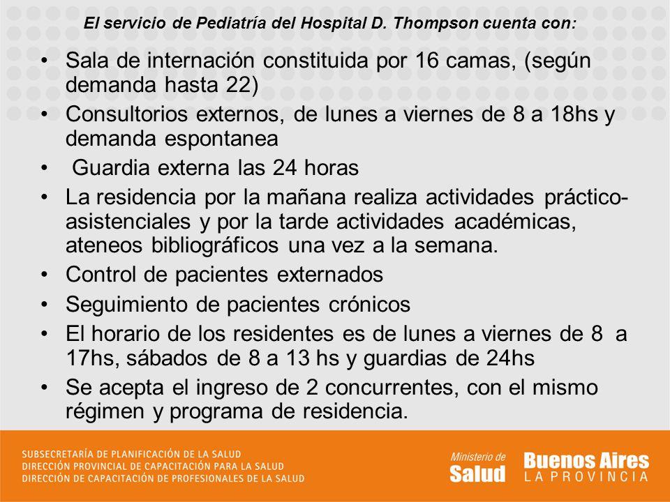 El servicio de Pediatría del Hospital D. Thompson cuenta con: Sala de internación constituida por 16 camas, (según demanda hasta 22) Consultorios exte