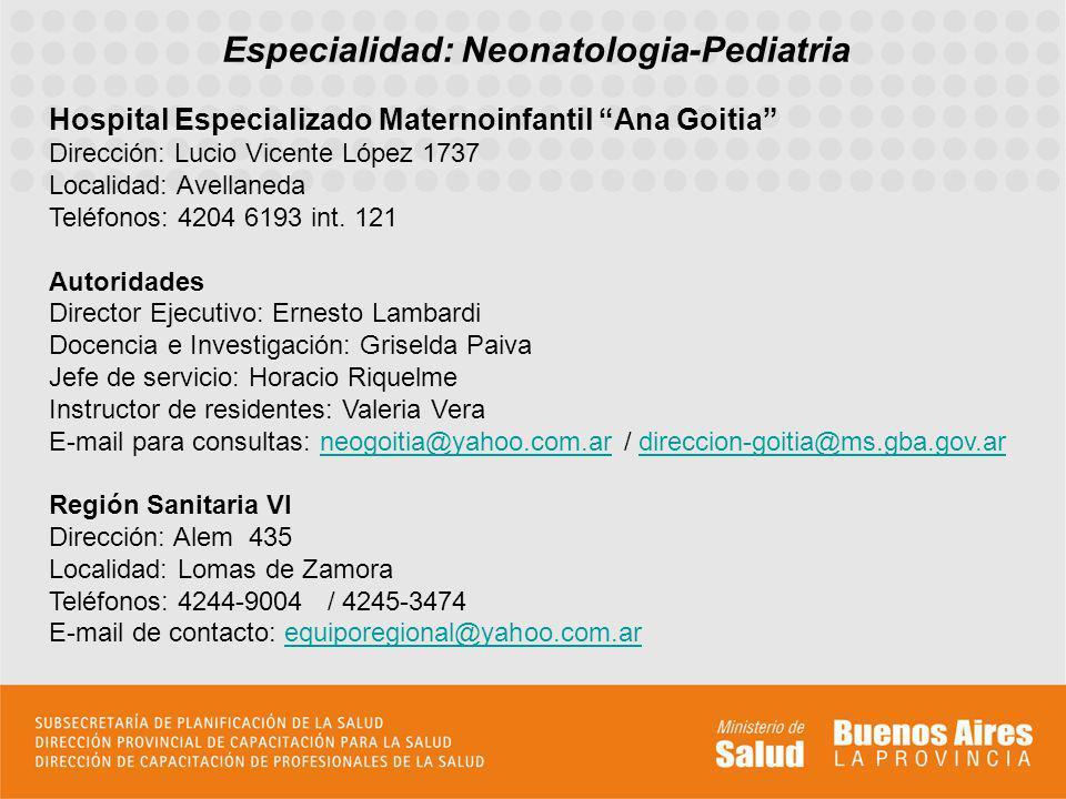 Especialidad: Neonatologia-Pediatria Hospital Especializado Maternoinfantil Ana Goitia Dirección: Lucio Vicente López 1737 Localidad: Avellaneda Teléf