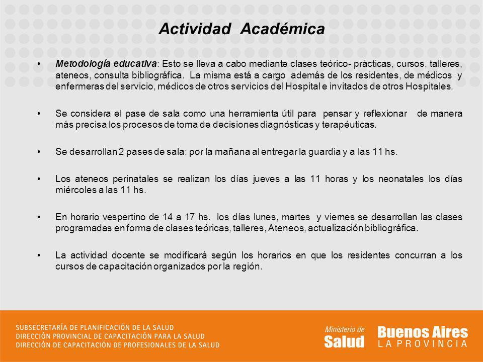 Metodología educativa: Esto se lleva a cabo mediante clases teórico- prácticas, cursos, talleres, ateneos, consulta bibliográfica. La misma está a car