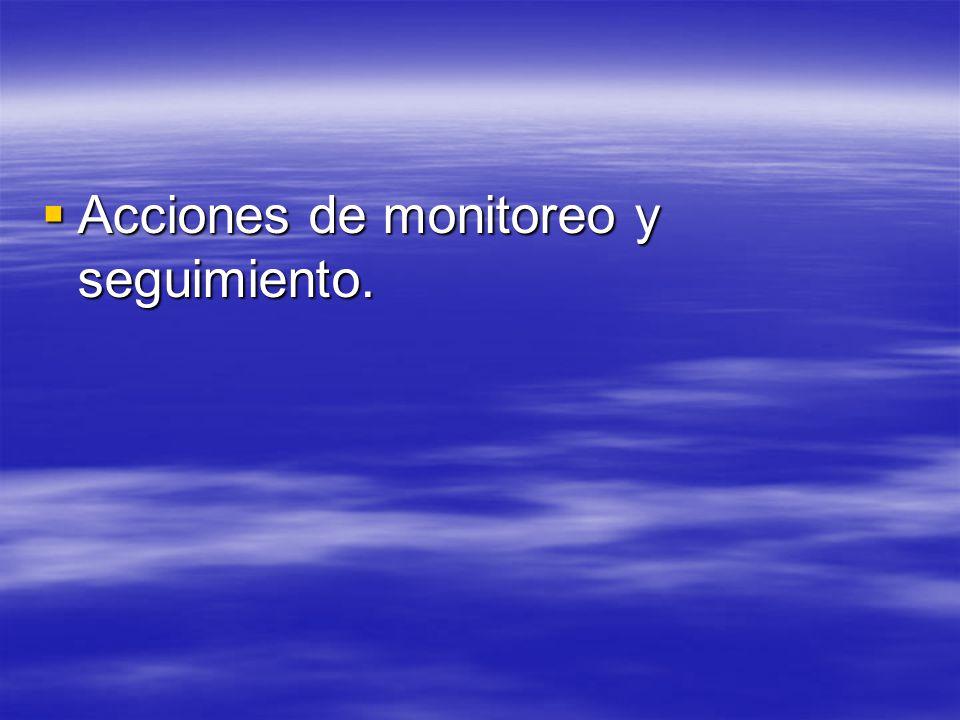 Acciones de monitoreo y seguimiento. Acciones de monitoreo y seguimiento.
