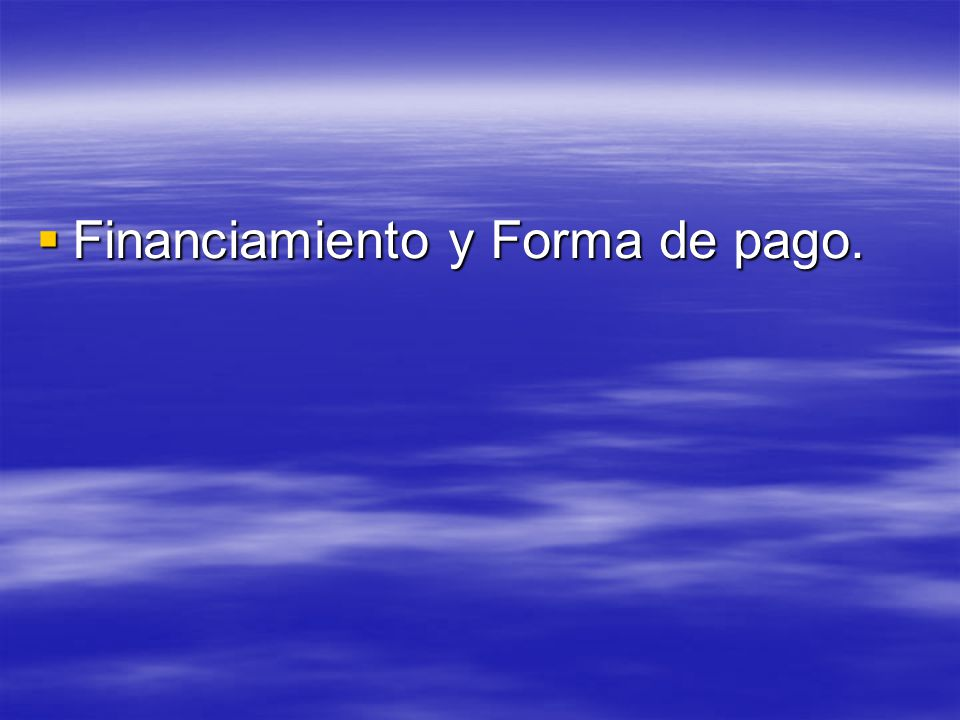 Financiamiento y Forma de pago. Financiamiento y Forma de pago.