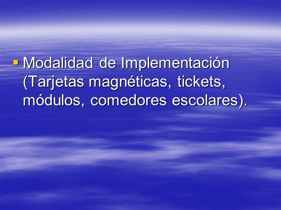 Modalidad de Implementación (Tarjetas magnéticas, tickets, módulos, comedores escolares).