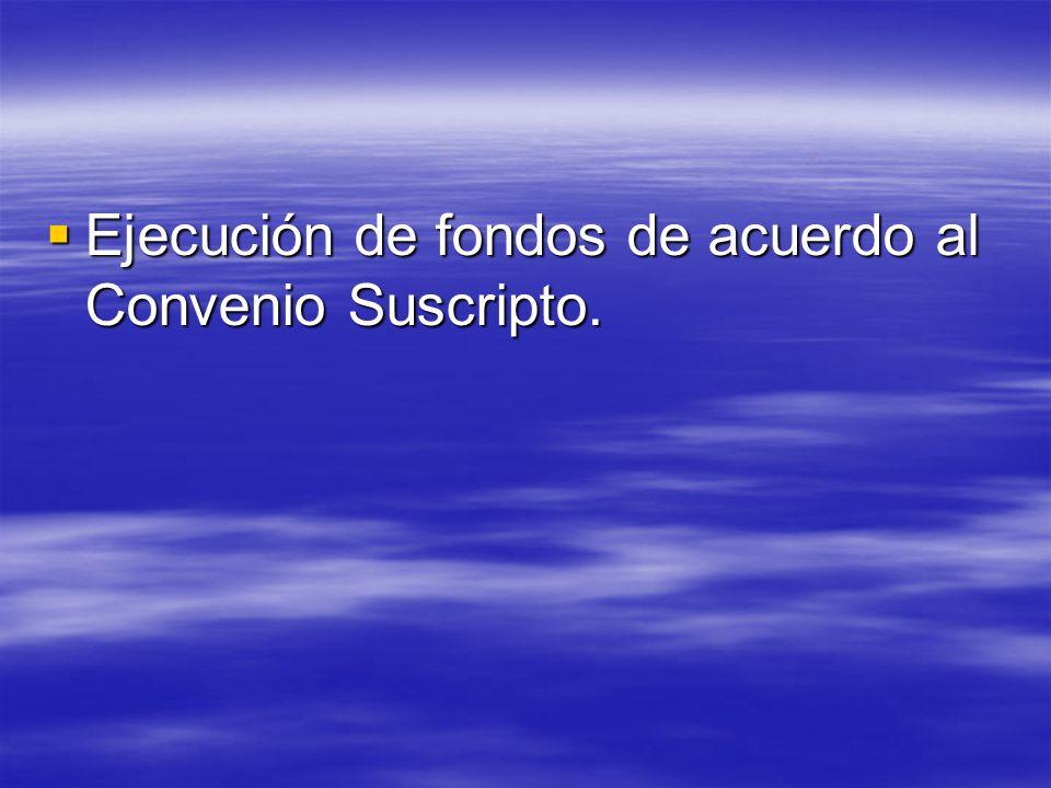 Ejecución de fondos de acuerdo al Convenio Suscripto.