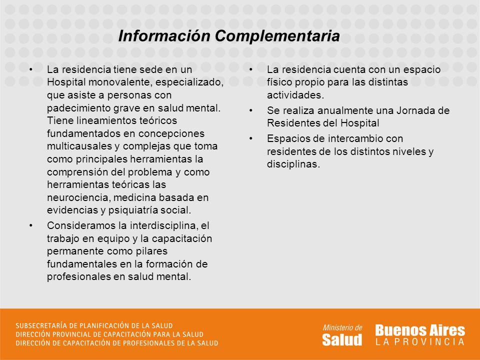 La residencia tiene sede en un Hospital monovalente, especializado, que asiste a personas con padecimiento grave en salud mental. Tiene lineamientos t