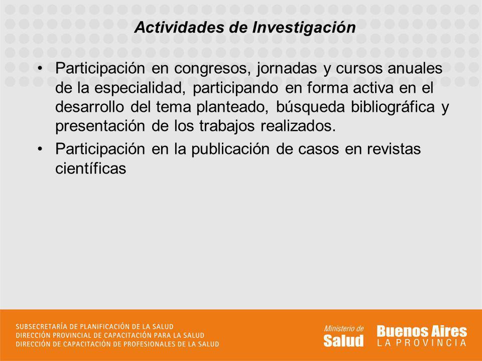 Participación en congresos, jornadas y cursos anuales de la especialidad, participando en forma activa en el desarrollo del tema planteado, búsqueda b