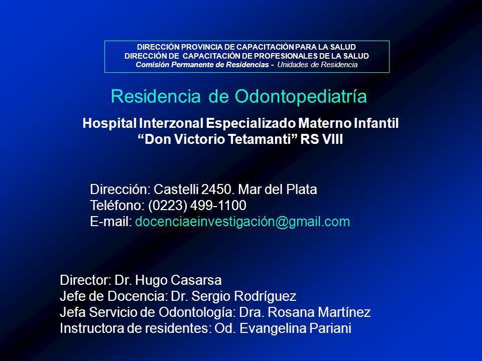 Director: Dr. Hugo Casarsa Jefe de Docencia: Dr. Sergio Rodríguez Jefa Servicio de Odontología: Dra. Rosana Martínez Instructora de residentes: Od. Ev