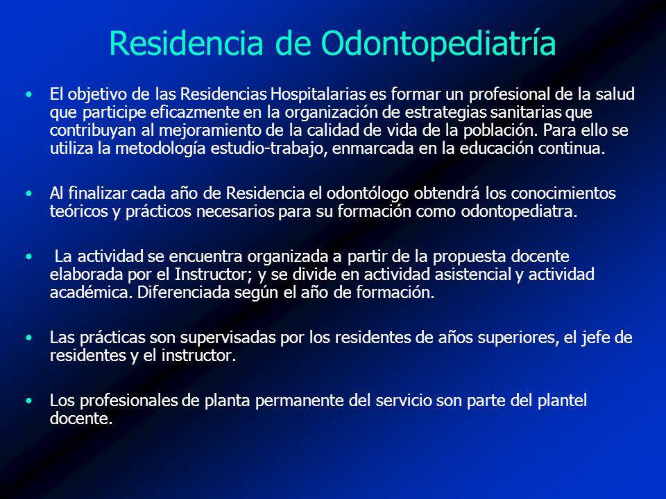 Residencia de Odontopediatría El objetivo de las Residencias Hospitalarias es formar un profesional de la salud que participe eficazmente en la organización de estrategias sanitarias que contribuyan al mejoramiento de la calidad de vida de la población.