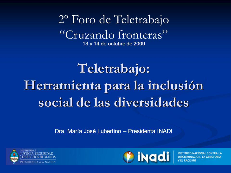 Teletrabajo: Herramienta para la inclusión social de las diversidades 2º Foro de Teletrabajo Cruzando fronteras Dra.