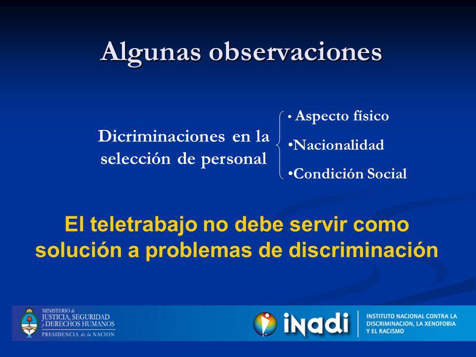 Algunas observaciones Dicriminaciones en la selección de personal Aspecto físico Nacionalidad Condición Social El teletrabajo no debe servir como solución a problemas de discriminación