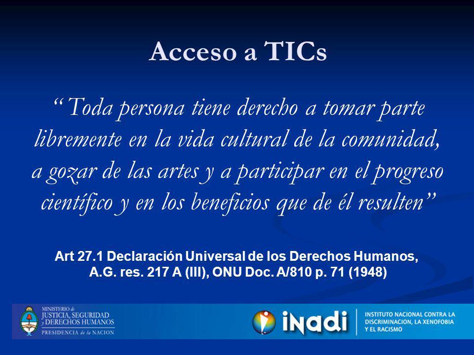 Mujeres Adultos/as Mayores de 50 años Jóvenes entre 12 y 17 años Personas en situación de pobreza Debe ser asegurado en forma igualitaria especialmente para grupos vulnerados : Acceso a TICs