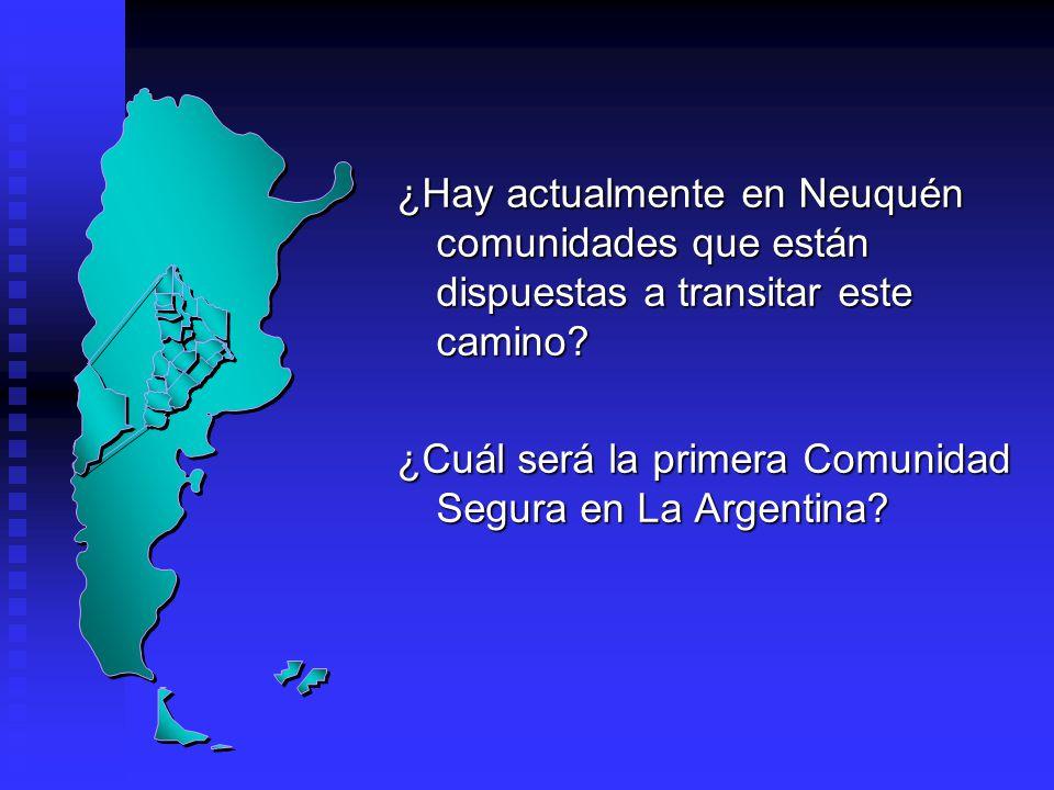 ¿Hay actualmente en Neuquén comunidades que están dispuestas a transitar este camino? ¿Cuál será la primera Comunidad Segura en La Argentina?