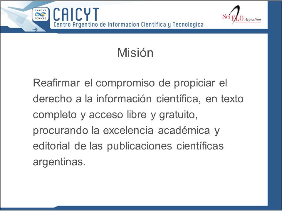 Misión Reafirmar el compromiso de propiciar el derecho a la información científica, en texto completo y acceso libre y gratuito, procurando la excelencia académica y editorial de las publicaciones científicas argentinas.