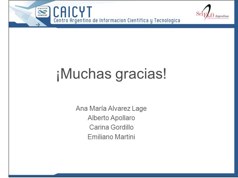 ¡Muchas gracias! Ana María Alvarez Lage Alberto Apollaro Carina Gordillo Emiliano Martini