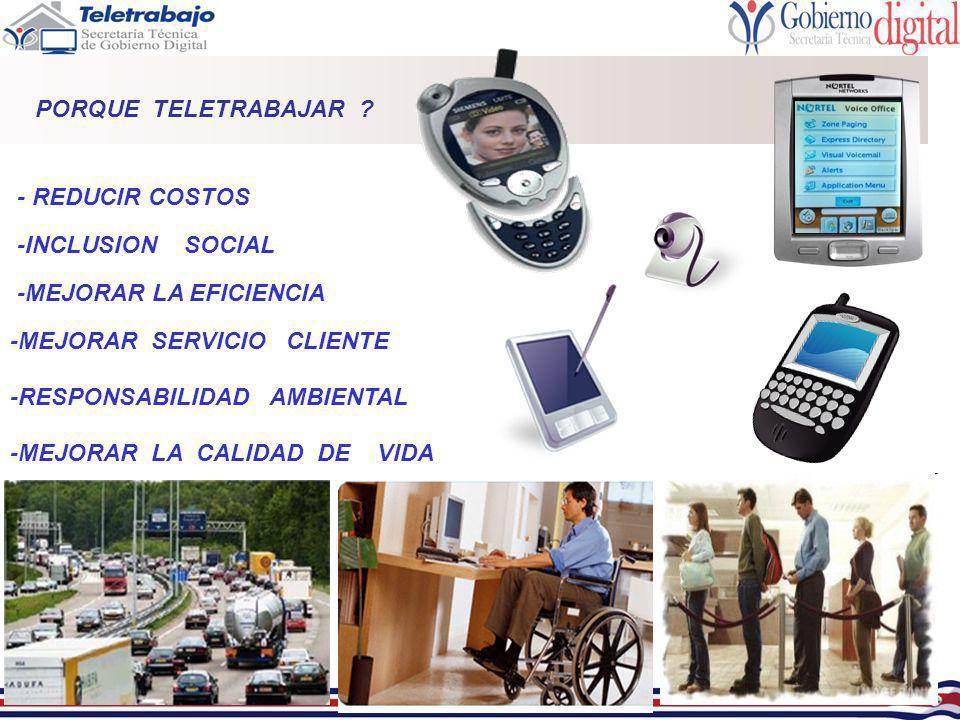 PORQUE TELETRABAJAR ? -MEJORAR LA EFICIENCIA -MEJORAR SERVICIO CLIENTE -MEJORAR LA CALIDAD DE VIDA - REDUCIR COSTOS -INCLUSION SOCIAL -RESPONSABILIDAD