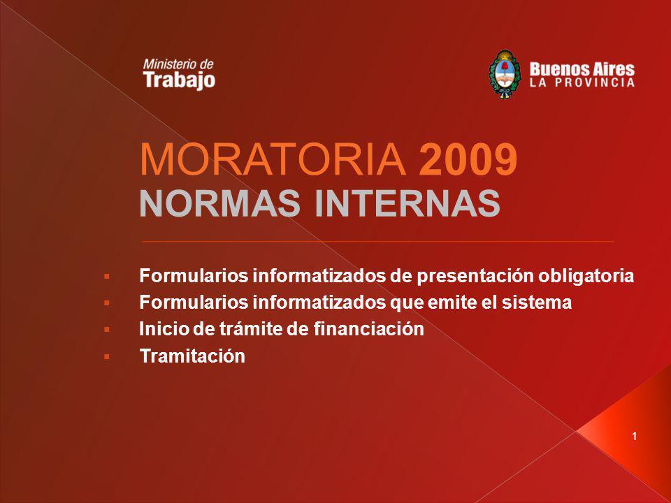 1 MORATORIA 2009 NORMAS INTERNAS Formularios informatizados de presentación obligatoria Formularios informatizados que emite el sistema Inicio de trámite de financiación Tramitación