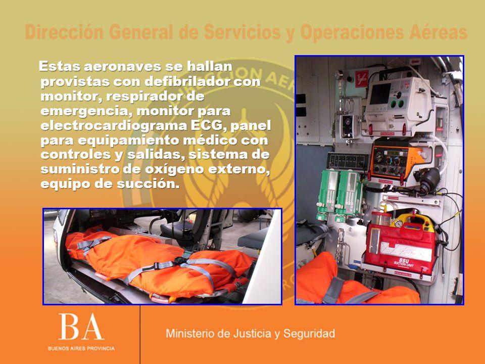 Estas aeronaves se hallan provistas con defibrilador con monitor, respirador de emergencia, monitor para electrocardiograma ECG, panel para equipamien