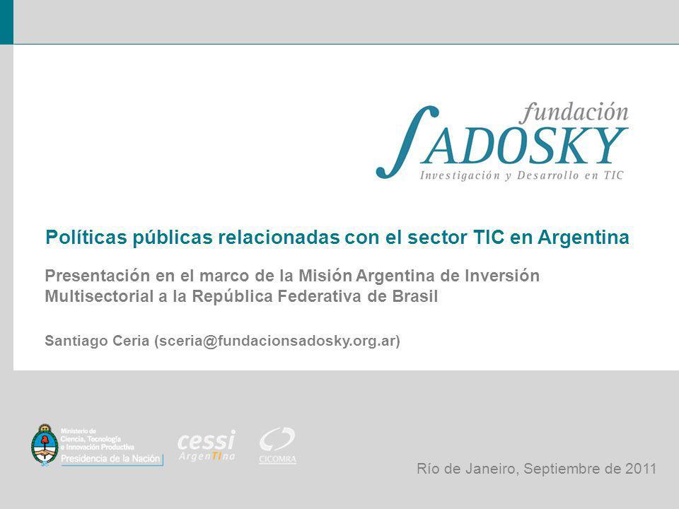 Políticas públicas relacionadas con el sector TIC en Argentina Presentación en el marco de la Misión Argentina de Inversión Multisectorial a la Repúbl