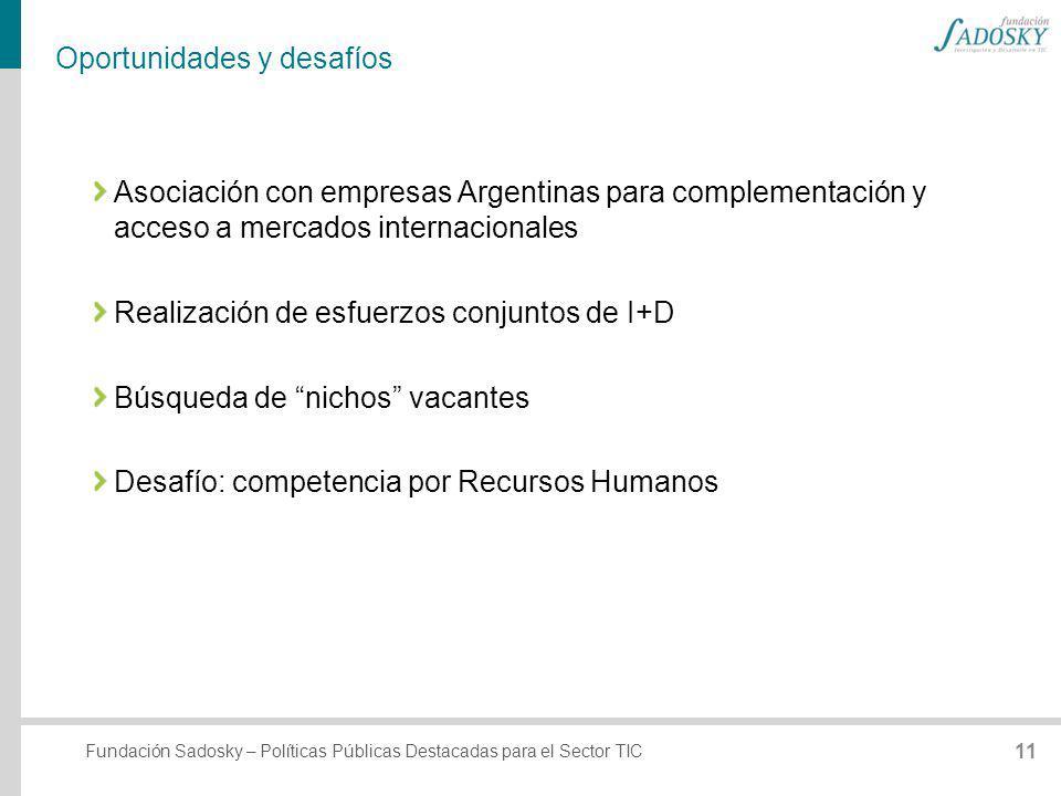 Fundación Sadosky – Políticas Públicas Destacadas para el Sector TIC Oportunidades y desafíos Asociación con empresas Argentinas para complementación