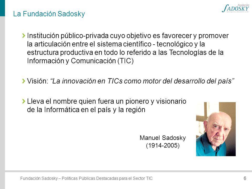 Fundación Sadosky – Políticas Públicas Destacadas para el Sector TIC La Fundación Sadosky Institución público-privada cuyo objetivo es favorecer y pro
