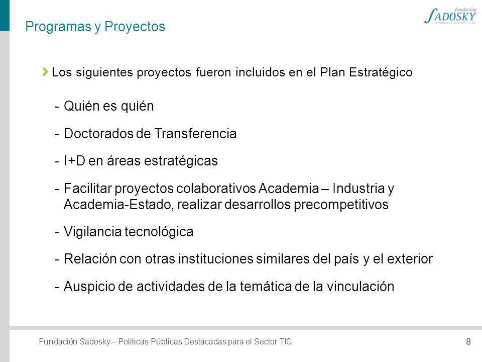 Fundación Sadosky – Políticas Públicas Destacadas para el Sector TIC Programas y Proyectos Los siguientes proyectos fueron incluidos en el Plan Estrat