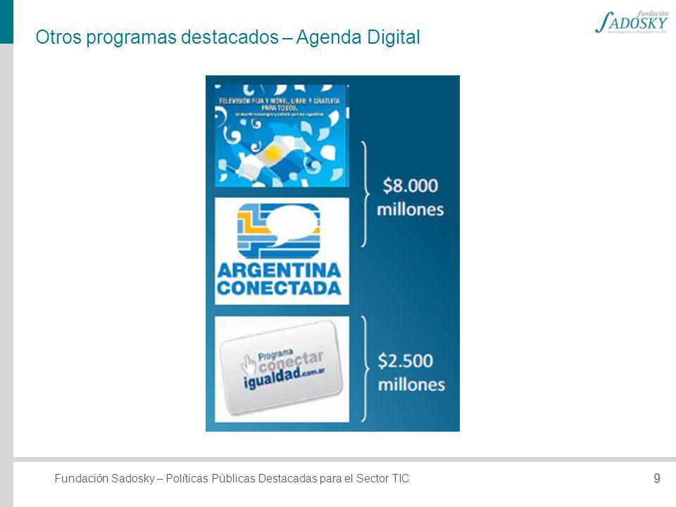 Fundación Sadosky – Políticas Públicas Destacadas para el Sector TIC Otros programas destacados – Agenda Digital 9
