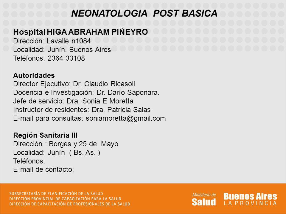 NEONATOLOGIA POST BASICA Hospital HIGA ABRAHAM PIÑEYRO Dirección: Lavalle n1084 Localidad: Junín.