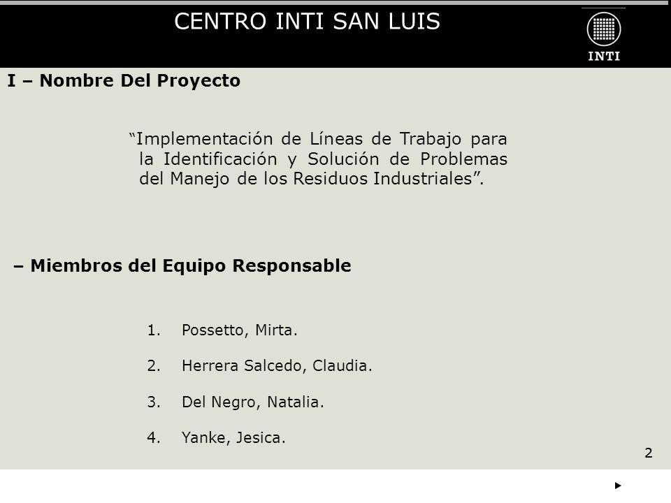 2 CENTRO INTI SAN LUIS 2 I – Nombre Del Proyecto Implementación de Líneas de Trabajo para la Identificación y Solución de Problemas del Manejo de los Residuos Industriales.