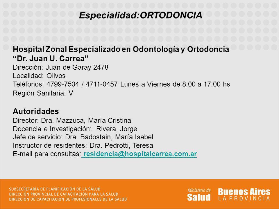 Especialidad:ORTODONCIA Hospital Zonal Especializado en Odontología y Ortodoncia Dr. Juan U. Carrea Dirección: Juan de Garay 2478 Localidad: Olivos Te