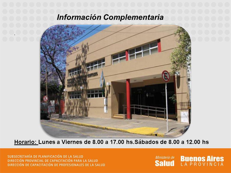 . Información Complementaria Horario: Lunes a Viernes de 8.00 a 17.00 hs.Sábados de 8.00 a 12.00 hs