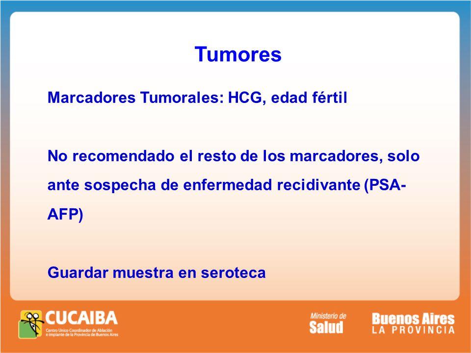 Tumores Marcadores Tumorales: HCG, edad fértil No recomendado el resto de los marcadores, solo ante sospecha de enfermedad recidivante (PSA- AFP) Guardar muestra en seroteca