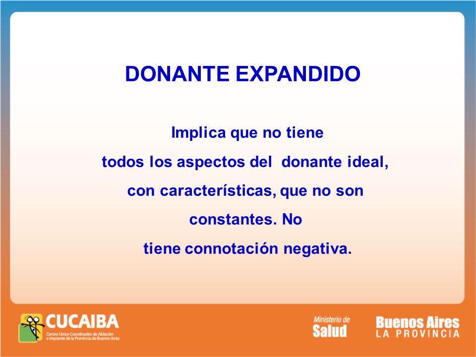 DONANTE EXPANDIDO Implica que no tiene todos los aspectos del donante ideal, con características, que no son constantes.