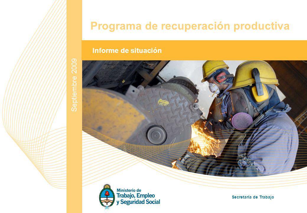 1 Septiembre 2009 Informe de situación Programa de recuperación productiva Secretaría de Trabajo