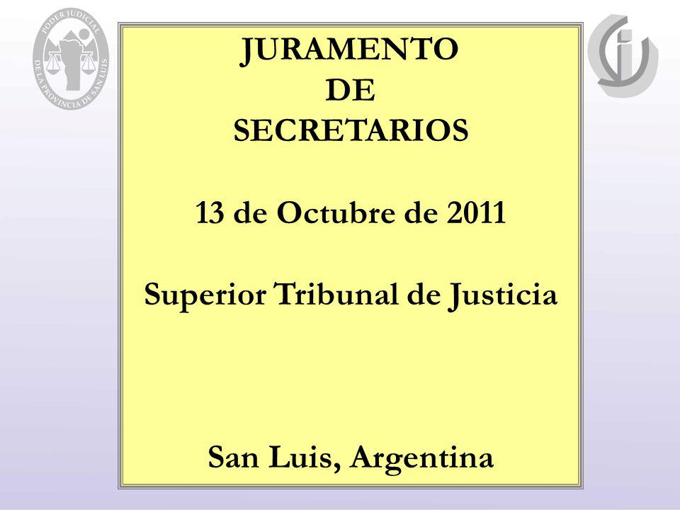 JURAMENTO DE SECRETARIOS 13 de Octubre de 2011 Superior Tribunal de Justicia San Luis, Argentina