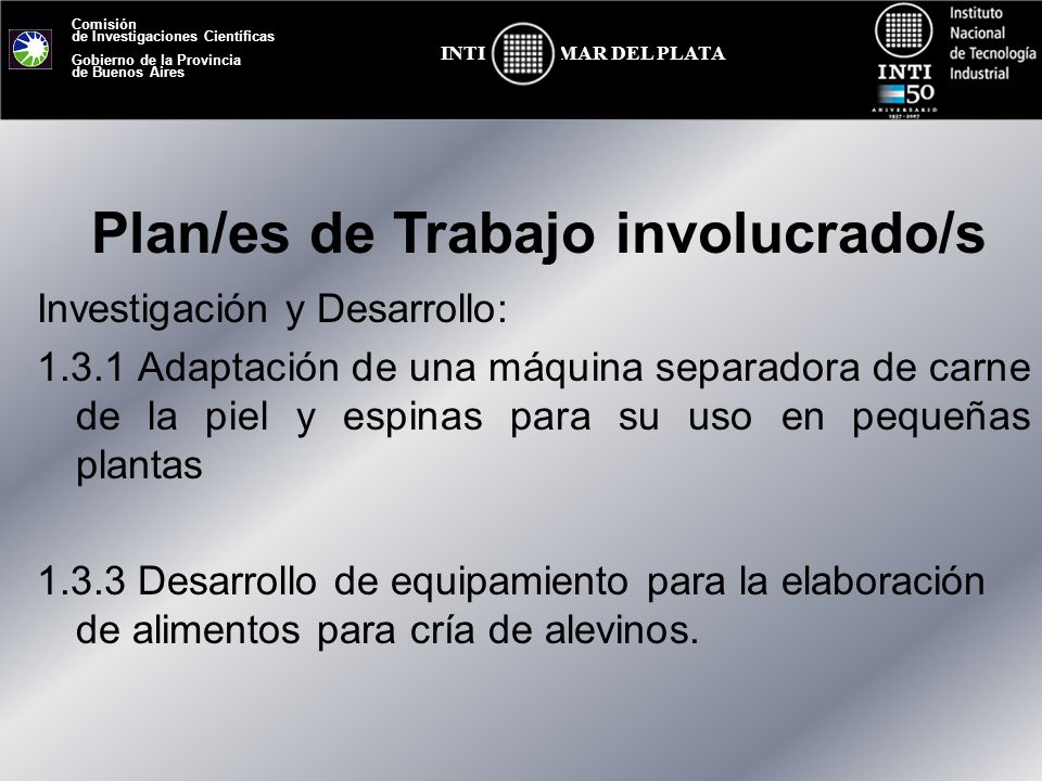 Comisión de Investigaciones Científicas Gobierno de la Provincia de Buenos Aires MAR DEL PLATAINTI Autoclaves instalados Grupo Intandil - Tandil - 2007 Equipo de trabajo – INTI MdP Cooperativa Agroecológica Andresito – Misiones - 2008 Sala de Elab.
