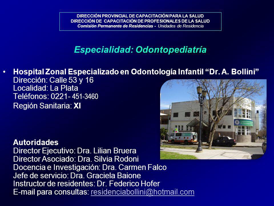 DIRECCIÓN PROVINCIAL DE CAPACITACIÓN PARA LA SALUD DIRECCIÓN DE CAPACITACIÓN DE PROFESIONALES DE LA SALUD Comisión Permanente de Residencias - Unidades de Residencia Hospital Zonal Especializado en Odontología Infantil Dr.