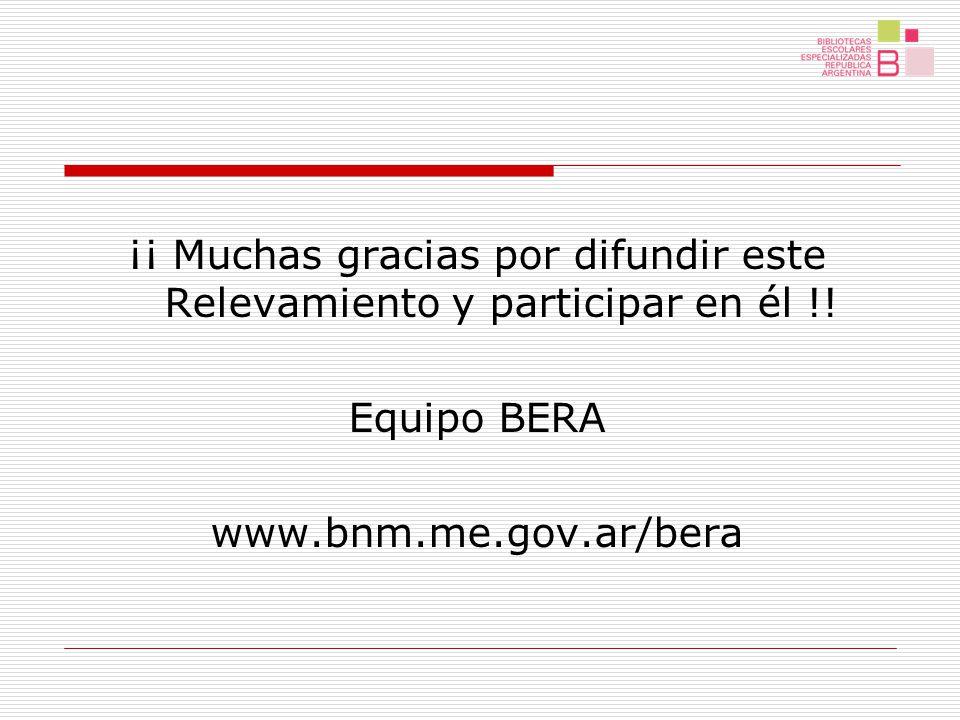 ¡¡ Muchas gracias por difundir este Relevamiento y participar en él !! Equipo BERA www.bnm.me.gov.ar/bera