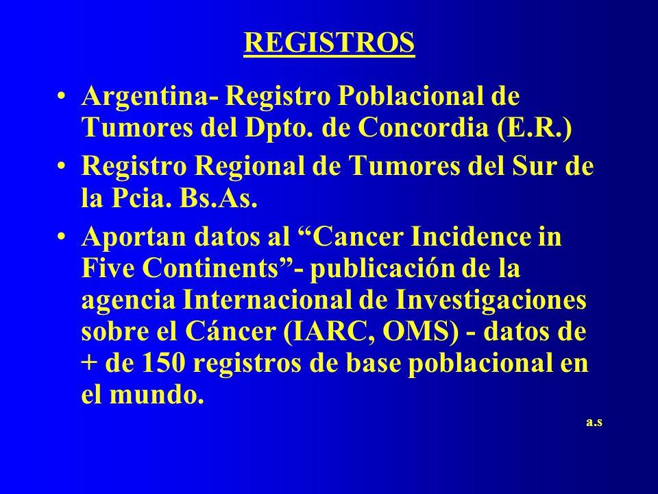 REGISTROS Argentina- Registro Poblacional de Tumores del Dpto. de Concordia (E.R.) Registro Regional de Tumores del Sur de la Pcia. Bs.As. Aportan dat