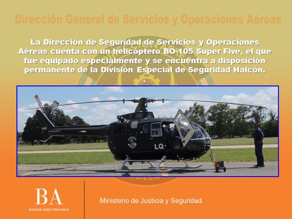 La Dirección de Seguridad de Servicios y Operaciones Aéreas cuenta con un helicóptero BO-105 Super Five, el que fue equipado especialmente y se encuentra a disposición permanente de la División Especial de Seguridad Halcón..