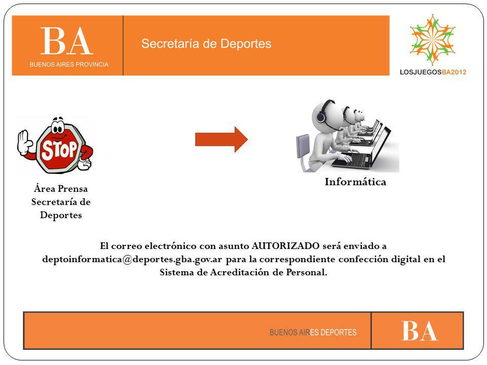 El correo electrónico con asunto AUTORIZADO será enviado a deptoinformatica@deportes.gba.gov.ar para la correspondiente confección digital en el Sistema de Acreditación de Personal.