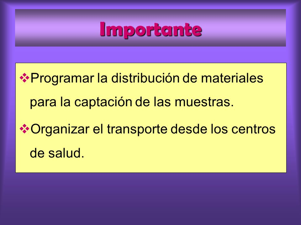 Importante Programar la distribución de materiales para la captación de las muestras. Organizar el transporte desde los centros de salud.