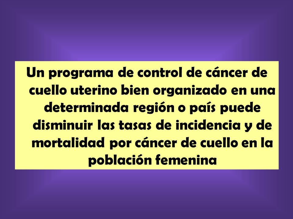 Un programa de control de cáncer de cuello uterino bien organizado en una determinada región o país puede disminuir las tasas de incidencia y de mortalidad por cáncer de cuello en la población femenina