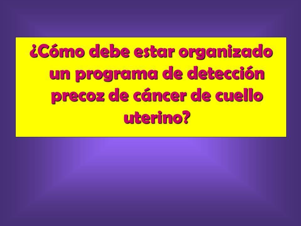 ¿Cómo debe estar organizado un programa de detección precoz de cáncer de cuello uterino?