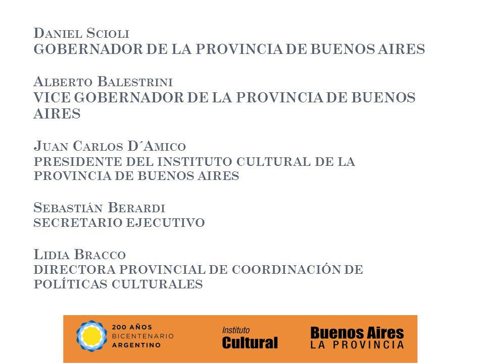 D ANIEL S CIOLI GOBERNADOR DE LA PROVINCIA DE BUENOS AIRES A LBERTO B ALESTRINI VICE GOBERNADOR DE LA PROVINCIA DE BUENOS AIRES J UAN C ARLOS D´A MICO