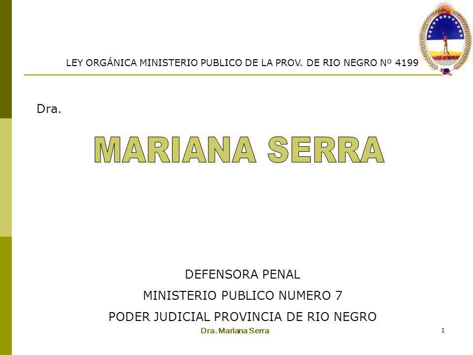 Dra. Mariana Serra 1 Dra. DEFENSORA PENAL MINISTERIO PUBLICO NUMERO 7 PODER JUDICIAL PROVINCIA DE RIO NEGRO LEY ORGÁNICA MINISTERIO PUBLICO DE LA PROV