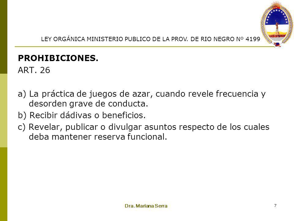 Dra. Mariana Serra 7 PROHIBICIONES. ART. 26 a) La práctica de juegos de azar, cuando revele frecuencia y desorden grave de conducta. b) Recibir dádiva