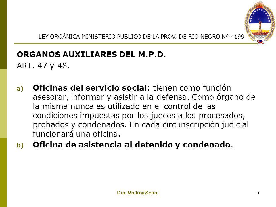 Dra. Mariana Serra 8 ORGANOS AUXILIARES DEL M.P.D. ART. 47 y 48. a) Oficinas del servicio social: tienen como función asesorar, informar y asistir a l
