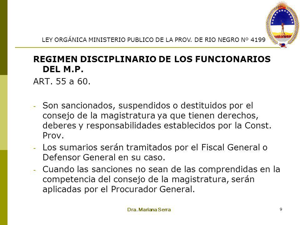 Dra. Mariana Serra 9 REGIMEN DISCIPLINARIO DE LOS FUNCIONARIOS DEL M.P. ART. 55 a 60. - Son sancionados, suspendidos o destituidos por el consejo de l