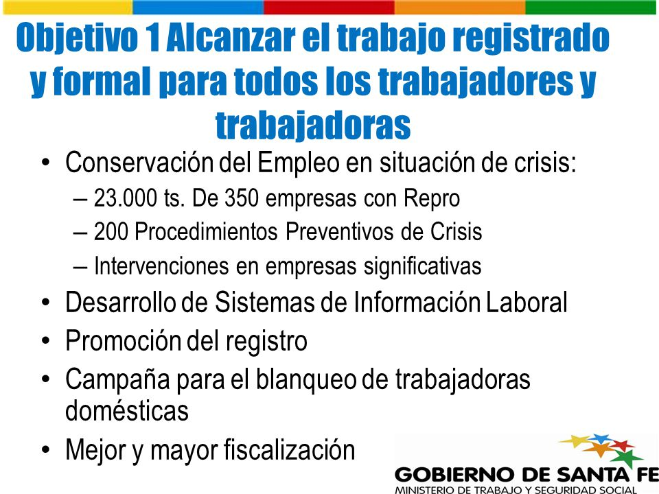 Objetivo 1 Alcanzar el trabajo registrado y formal para todos los trabajadores y trabajadoras Conservación del Empleo en situación de crisis: – 23.000 ts.