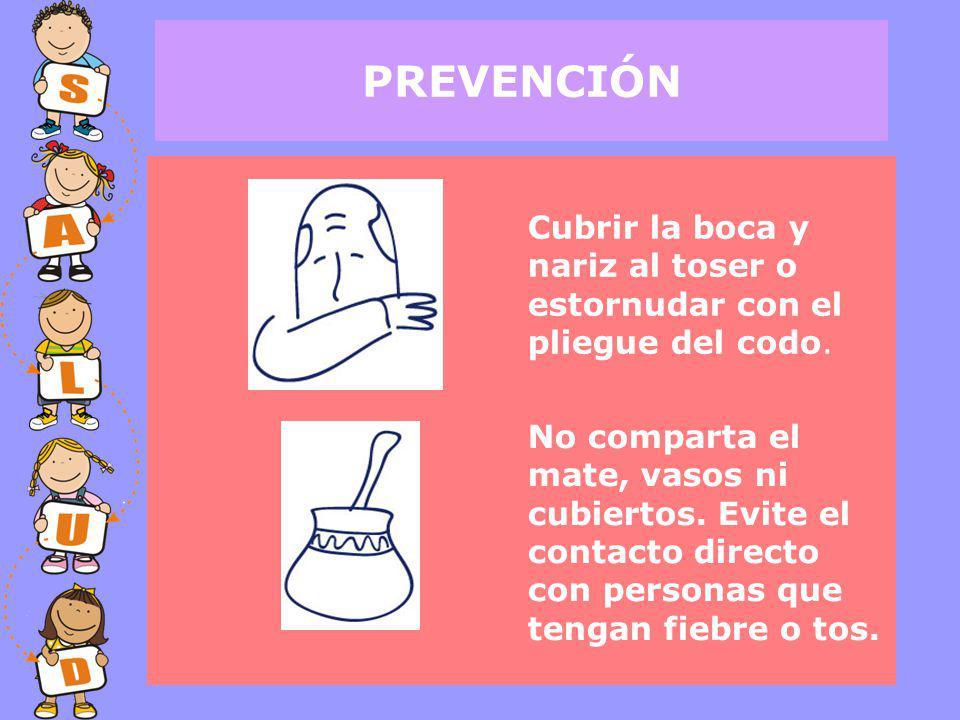 PREVENCIÓN Cubrir la boca y nariz al toser o estornudar con el pliegue del codo.
